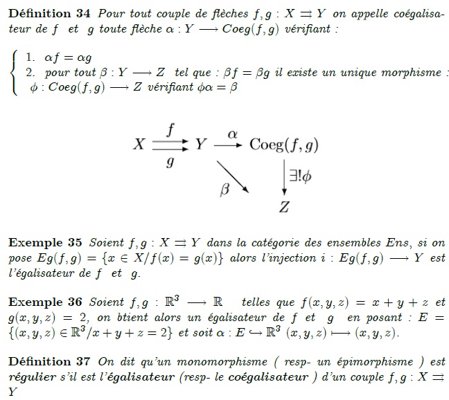 23-coégalisateur-coequalizer : Equalisers can be defined by a universal property, which allows the notion to be generalised from the category of sets to arbitrary categories. In the general context, X and Y are objects, while f and g are morphisms from X to Y. These objects and morphisms form a diagram in the category in question, and the equaliser is simply the limit of that diagram. In more explicit terms, the equaliser consists of an object E and a morphism eq : E → X satisfying f \circ eq = g \circ eq, and such that, given any object O and morphism m : O → X, if f \circ m = g \circ m, then there exists a unique morphism u : O → E such that eq \circ u = m.