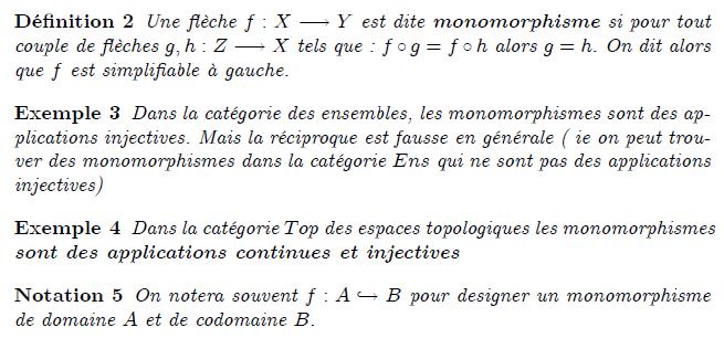 Dans le cadre de l'algèbre générale ou de l'algèbre universelle, un monomorphisme est simplement un homomorphisme injectif. Dans le cadre plus général de la théorie des catégories, un monomorphisme (aussi appelé mono) est un morphisme simplifiable à gauche