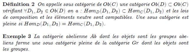 sous catégorie, sous catégorie pleine , Une catégorie \mathcal C, dans le langage de la théorie des classes, est la donnée de quatre éléments : une classe dont les éléments sont appelés objets ; une classe dont les éléments sont appelés morphismes et deux « fonctions » (au sens : classes fonctionnelles) appelées source et but, de la classe des morphismes dans celle des objets ; f : A → B signifie que f est un morphisme « de A dans B »