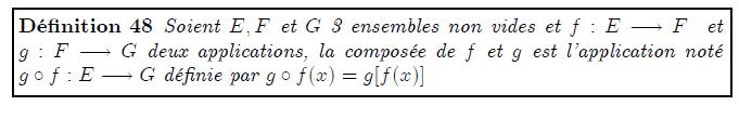 Application composée <definition/>Soient E,F et G 3 ensembles non vides et f:E→F et g:F→G deux applications, la composée de f et g est l'application noté g∘f:E→G définie par g∘f(x)=g[f(x)]