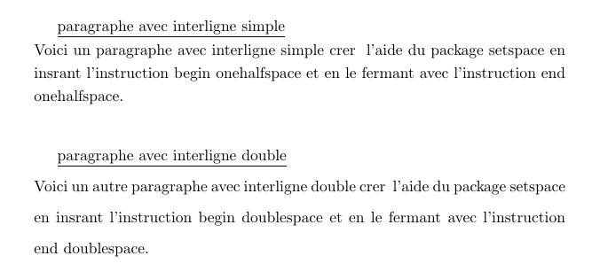 Pour les interlignes de une fois et demie et double, on dispose des commandes respectives \onehalfspacing et \doublespacing à placer dans le préambule. On dispose également des environnements singlespace, onehalfspace et doublespace.