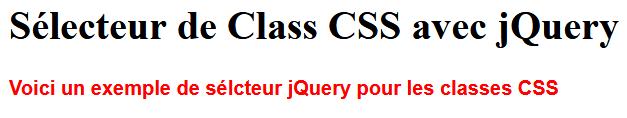 Sélecteur de Class CSS avec jQuery Voici un exemple de sélcteur jQuery pour les classes CSS