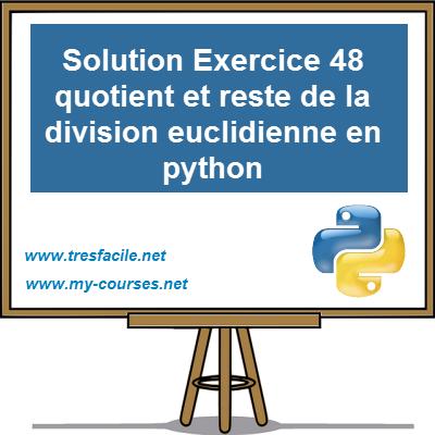Solution Exercice 48 Quotient Et Reste De La Division Euclidienne En Python Cours Python Tres Facile